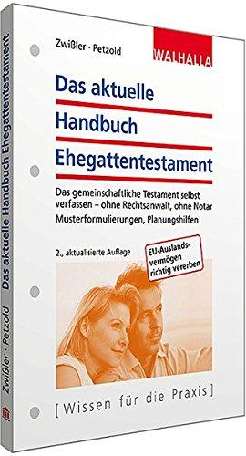 Das aktuelle Handbuch Ehegattentestament: Das gemeinschaftliche Testament selbst verfassen - ohne Rechtsanwalt, ohne Notar; Musterformulierungen, Planungshilfen