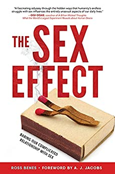 The Sex Effect: Baring Our Complicated Relationship with Sex di [Benes, Ross]