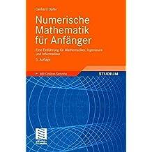 Numerische Mathematik für Anfänger: Eine Einführung für Mathematiker, Ingenieure und Informatiker (Grundkurs Mathematik)