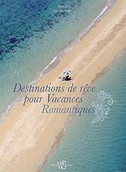 Destinations de rêve pour Vacances Romantiques