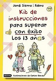 Kit de instrucciones para superar con éxito los 13 años par Jordi Sierra i Fabra