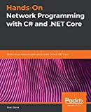 Hands-On Network Programming with C# and .NET Core: Build robust network applications with C#and .NET Core