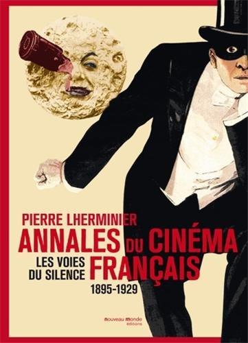 Annales du cinéma français : Les voies du silence 1895-1929 par Pierre Lherminier