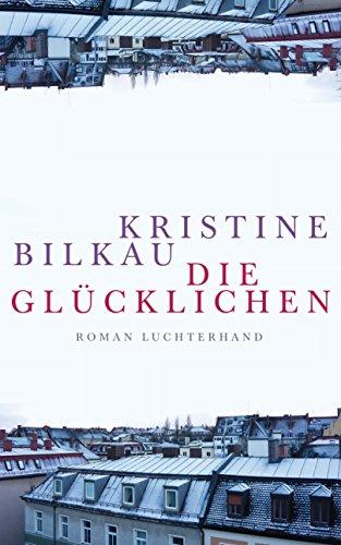 Buchseite und Rezensionen zu 'Die Glücklichen: Roman' von Kristine Bilkau