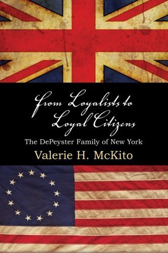 From Loyalists to Loyal Citizens: The DePeyster Family of New York (Excelsior Editions) by Valerie H. McKito (2015-11-01)