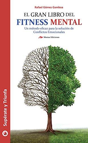 Fitness Mental: Entrena tu cerebro y soluciona todos tus conflictos emocionales por Rafael Gómez Gamboa