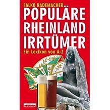 Populäre Rheinland-Irrtümer: Ein Lexikon: Ein Lexikon von A-Z