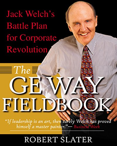 The GE Way Fieldbook: Jack Welch's Battle Plan for Corporate Revolution (English Edition)