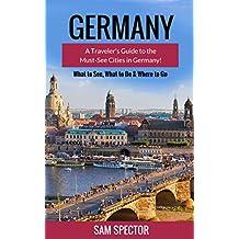 Germany: A Guide To The Must-See Cities In Germany! (Berlin, Heidelberg, Frankfurt, Cologne, Munich, Hamburg, Dusseldorf, Leipzig, Dresden, Stuttgart, Germany Travel Guide) (English Edition)