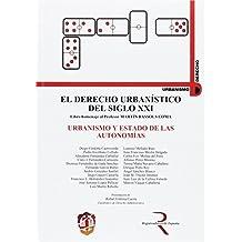 Urbanismo y Estado de las Autonomías: El derecho urbanístico del siglo XXI, libro homenaje al profesor Martín Bassols Coma (Urbanismo y Derecho)