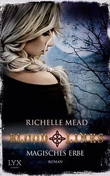Bloodlines: Magisches Erbe von [Mead, Richelle]