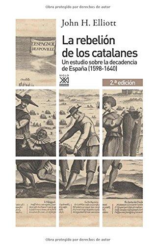 La rebelión de los catalanes (2.ª Edición). Un estudio de la decadencia de España (1598-1640) (Siglo XXI de España General) por John H. Elliott