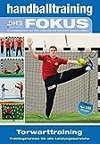 Handballtraining Fokus: Torwarttraining - Trainingsformen für alle Leistungsbereiche