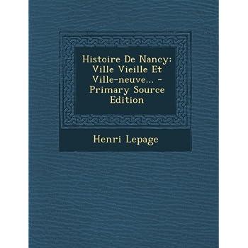 Histoire De Nancy: Ville Vieille Et Ville-neuve...