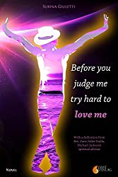 Before you judge me try hard to love me (English Edition)