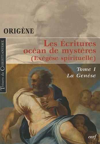 Les Ecritures, océan de mystères (Exégèse spirituelle) : Tome 1, La Genèse
