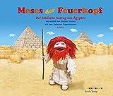 Moses der Feuerkopf: Der biblische Auszug aus Ägypten