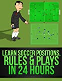 Learn Soccer Positions, Rules & Plays in 24 Hours