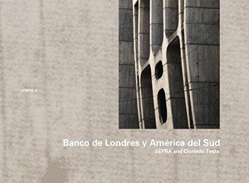 SEPRA and Clorindo Testa: Banco de Londres y América del Sud, Buenos Aires 1959-1966 (O'Neil Ford Monograph Series, Band 4) (America Banco De)
