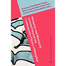 Metaphor and Metonymy revisited beyond the Contemporary Theory of Metaphor: Recent developments and applications (Benjamins Current Topics) by Francisco Gonzalvez-Garcia (Editor), Maria Sandra Pena Cervel (Editor), Lorena Perez Hernandez (Editor) (30-Oct-2013) Hardcover