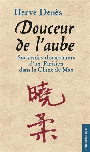 Douceur de l'aube : Souvenirs doux-amers d'un Parisien dans la Chine de Mao par Hervé Denès