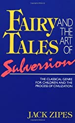 Fairy Tales and the Art of Subversion: The Classical Genre for Children and the Process of Civilization by Jack Zipes (1985-07-24)