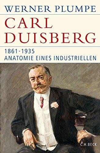 Carl Duisberg: 1861-1935. Anatomie eines Industriellen