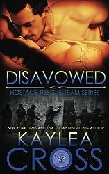 Disavowed (Hostage Rescue Team Series) (Volume 4) by Kaylea Cross (2015-01-05)