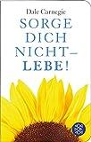 Fischer Taschenbibliothek: Sorge dich nicht - lebe! - Dale Carnegie