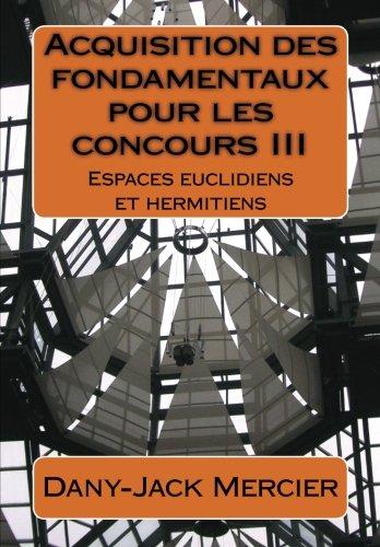 Acquisition des fondamentaux pour les concours III : Espaces euclidiens et hermitiens