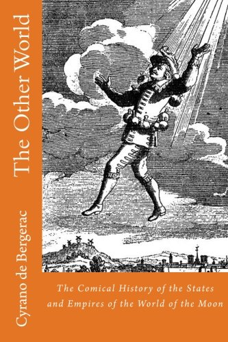 The Other World: The Comical History of the States and Empires of the World of the Moon: Volume 2 (Earliest Sci-Fi) por Cyrano de Bergerac