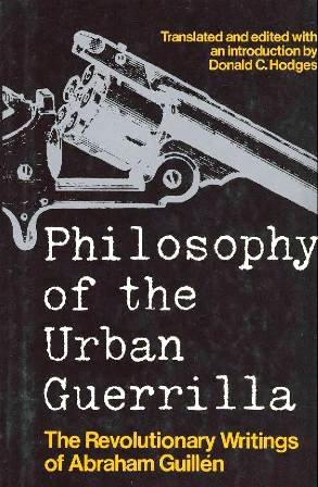 Philosophy of the Urban Guerrilla: The Revolutionary Writings of Abraham Guillen
