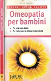 Scarica Libro OMEOPATIA PER BAMBINI Per una cura dolce per rinforzare le difese immunitarie (PDF,EPUB,MOBI) Online Italiano Gratis
