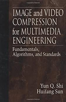 Image and Video Compression for Multimedia Engineering: Fundamentals, Algorithms, and Standards: Fundamentals, Algorithms and Standards (Image Processing Series) von [Shi, Yun Q., Sun, Huifang]