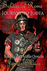 Soldier of Rome: Journey to Judea: Book Five of the Artorian Chronicles: 5 by Mace, James (2013) Paperback
