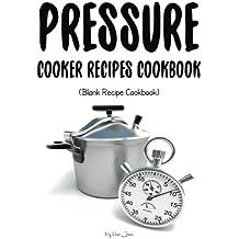 Pressure Cooker Recipes Cookbook: Blank Recipe Cookbook, 7 x 10, 100 Blank Recipe Pages