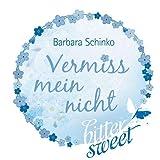'Vermissmeinnicht (BitterSweets)' von Barbara Schinko