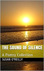 The Sound Of Silence: A Poetry Collection