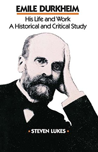 Emile Durkheim: His Life and Work: A Historical and Critical Study: His Life and Work - An Historical and Critical Study