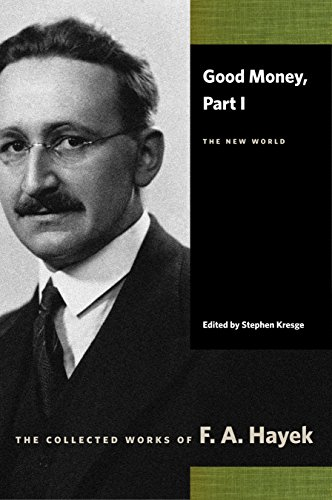 Good Money: Part I: The New World (Collected Works of F. A. Hayek)