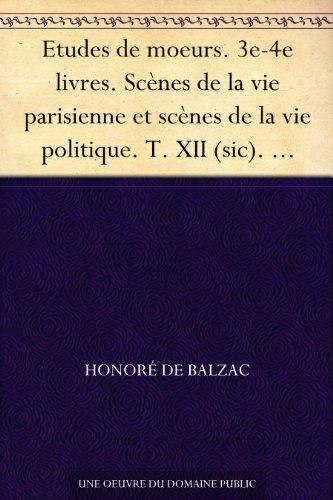 Couverture du livre Etudes de moeurs. 3e-4e livres. Scènes de la vie parisienne et scènes de la vie politique. T. XII (sic). Envers de l'histoire co