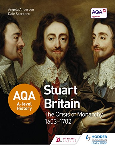 AQA A-level History: Stuart Britain and the Crisis of Monarchy 1603-1702 (English Edition)