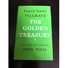 The Golden Treasury of the Best Songs and Lyrical Poems in the English Language: With a Fifth Book Selected by J.Press (Oxford Standard Authors)