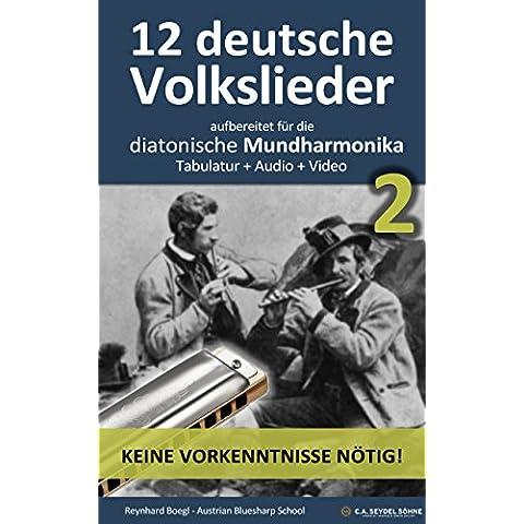 12 deutsche Volkslieder - Teil 2, aufbereitet für die diatonische Mundharmonika: Tabulatur + Audio + Video (Harmonica Songbooks 11) (German Edition)