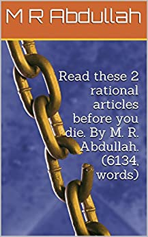 Read these 2 rational articles before you die. By M. R. Abdullah. (6134, words) (English Edition) par [Abdullah, M    R]