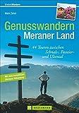 Genusswandern Meraner Land: 44 Touren zwischen Schnals-, Passeier- und Ultental (Erlebnis Wandern) - Mark Zahel