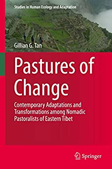 Pastures of Change: Contemporary Adaptations and Transformations among Nomadic Pastoralists of Eastern Tibet (Studies in Human Ecology and Adaptation) by [Gillian G. Tan]