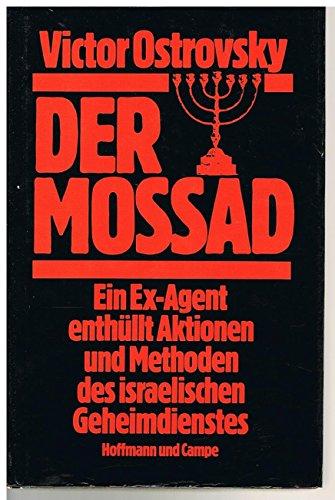 Der Mossad. Ein Ex-Agent enthüllt Aktionen und Methoden des israelischen Geheimdienstes