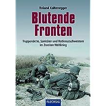 Blutende Fronten: Truppenärzte, Sanitäter und Rotkreuzschwestern im Zweiten Weltkrieg (Flechsig - Geschichte/Zeitgeschichte)