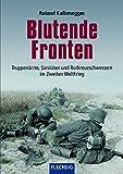 Blutende Fronten: Truppenärzte, Sanitäter und Rotkreuzschwestern im Zweiten Weltkrieg (Flechsig - Geschichte/Zeitgeschichte) - Roland Kaltenegger